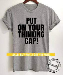 Put on your Thinking Cap! shirt, funny message tees, t-shirt for teachers, back to school shirts