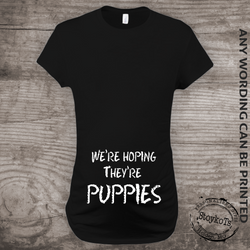 We're Hoping they're Puppies, Maternity Shirt, twins, triplets, Pregnancy Announcement new baby Mommy to be