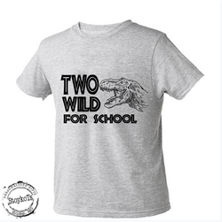 Two wild for school, kids grey t shirt,