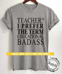 Teacher, I prefer the term Educational Badass! shirt, funny message tees, shirts for teachers