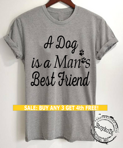 A Dog is Man's Best Friend shirt, shirts for pet lovers, dog person t-shirt, funny message tees