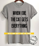 When I Die the Cat gets Everything shirt, funny message tees, shirts for cat lovers