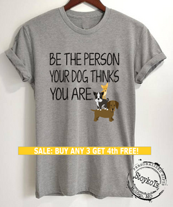 Be the Person Your Dog Thinks you Are shirt, dog lover t-shirt