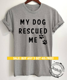 My Dog Rescued Me Shirt, Shirts for dog lovers, message tees