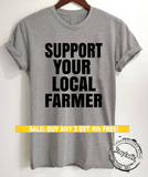 Support your local Farmer shirt, Farming shirts, message tees