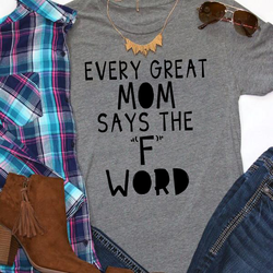Every Great Mom says the F Word shirt, funny shirts for Moms