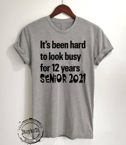 "Senior Class of 2021 shirt, ""It's been hard to look busy for 12 years, Senior 2021 "" funny last day of school shirts for seniors, graduation gift idea, shirt"