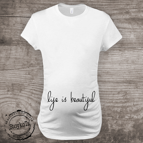 Life is Beautiful Maternity shirt, Pregnancy announcement t-shirt