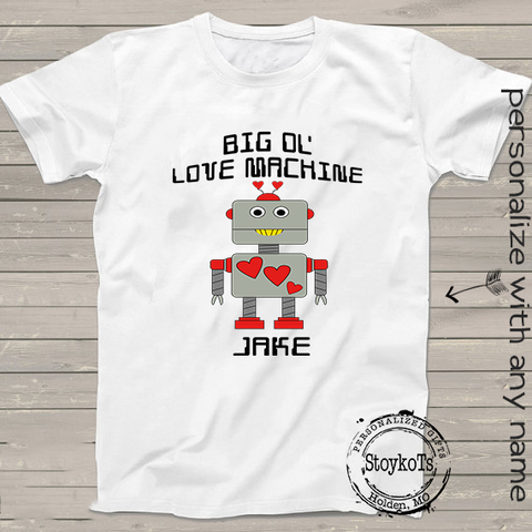 "Funny Valentines Day Shirts, ""Big Ol Love Machine"" Robot Personalized Valentine t-shirt, shirts for boys, girls, kids, babies"