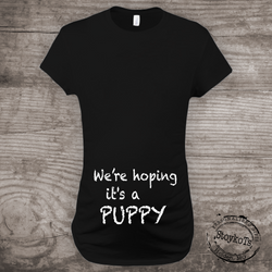 We're Hoping its a Puppy, Maternity Shirt, Pregnancy Announcement new baby Mommy to be
