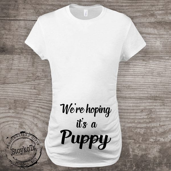 Were Hoping its a Puppy Maternity Shirt Pregnancy Announcement new baby Mommy to be
