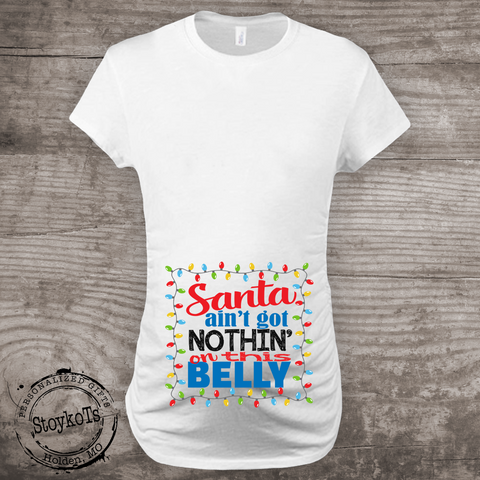 Funny Christmas Maternity Shirt Santa Aint Got Nothin On This Belly Stoykots