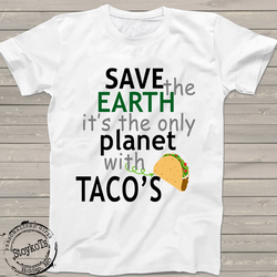 Funny Earth Day shirt, Save the earth, it's the only planet with Tacos, Cinco de Mayo fiesta shirts