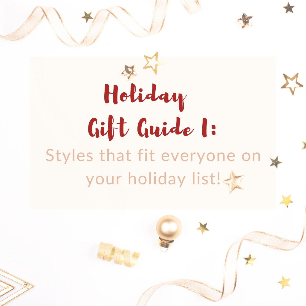 Holiday Gift Guide I: Styles that fit everyone on your holiday list!