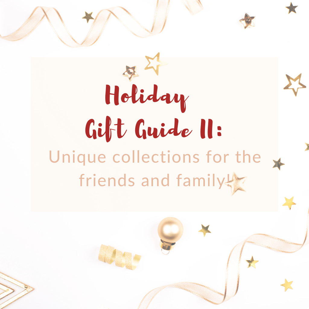 Holiday Gift Guide II: Unique collections for friends and family!
