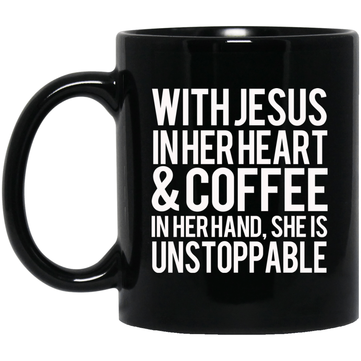 with jesus in her heart and coffee in her hand she is unstoppable
