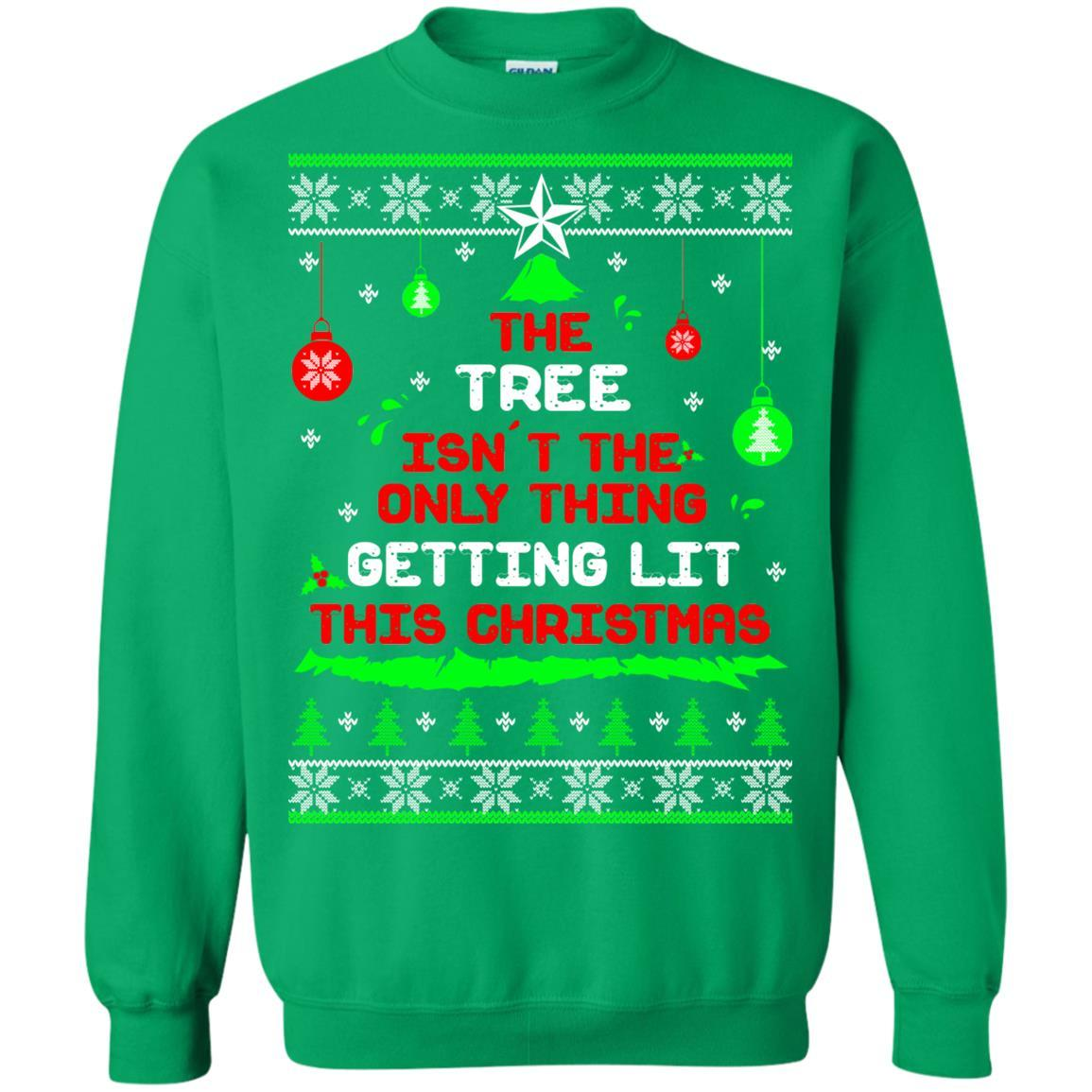 the tree isnt the only thing getting lit this christmas sweater t shirts hoodie