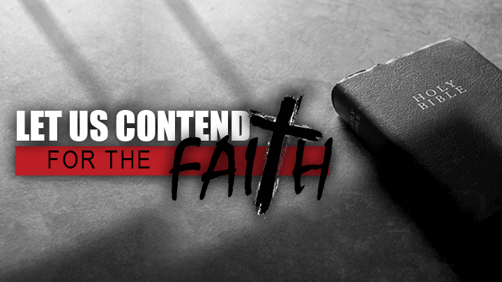 Let Us Contend For The Faith