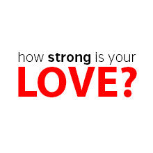 how strong is your love