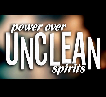 Power Over Unclean Spirits