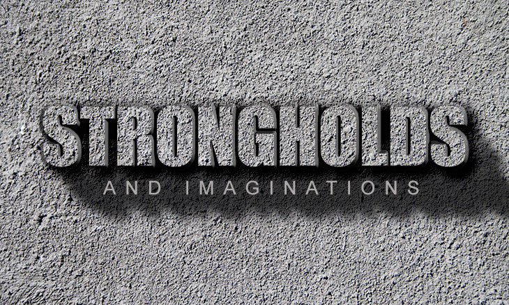 Strongholds and Imaginations
