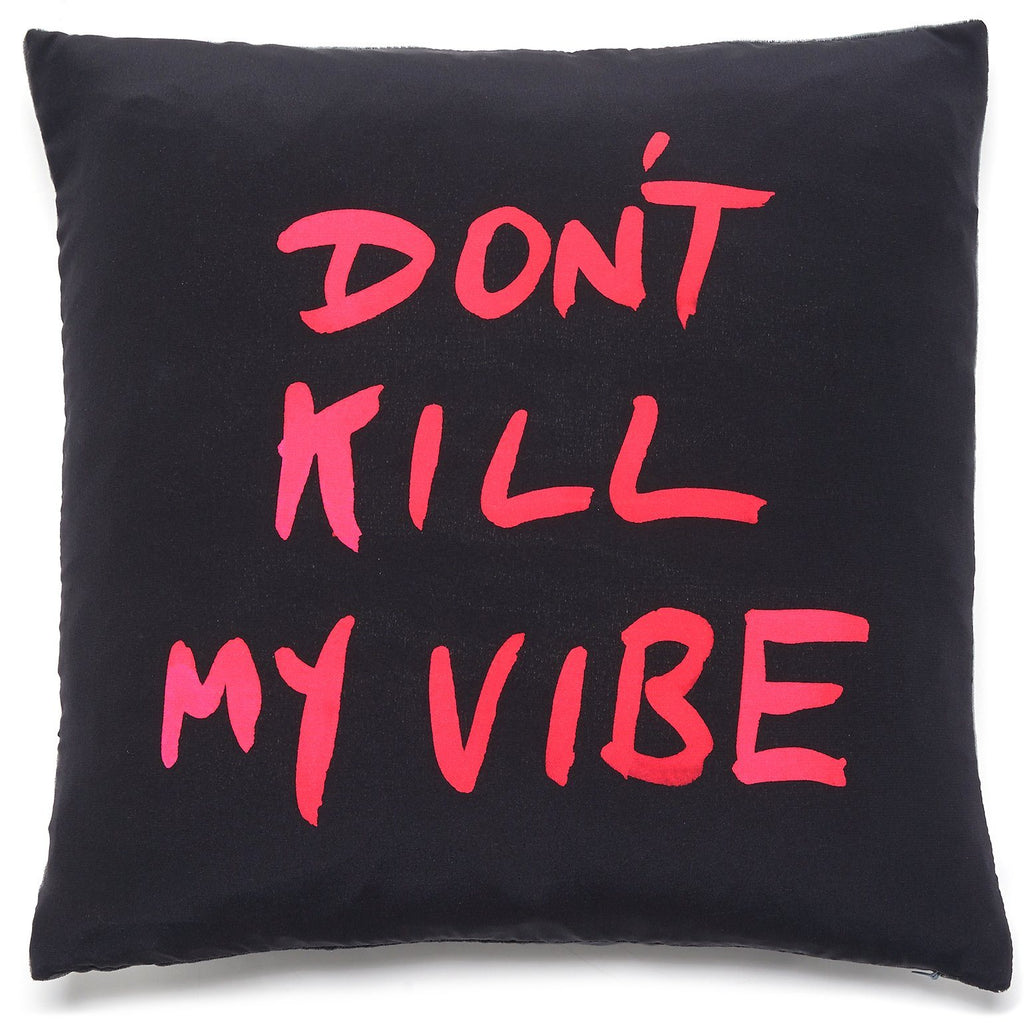 DON'T KILL MY VIBE CUSHION