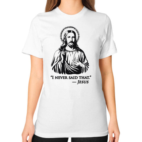 """I never said that"" - Jesus Christ Women's Unisex T-shirt White AshoppingZ.com"