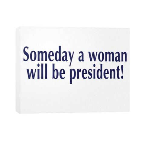 Someday a Woman will be President! Horizontal Canvas  Robert Klein
