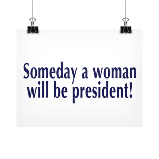 Someday a Woman will be President! Horizontal Fine Art Prints (Posters)  Robert Klein