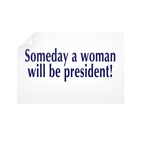 Someday a Woman will be President! Horizontal Wall Decals  Robert Klein