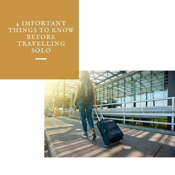 4 Important Things To Know Before Travelling Solo