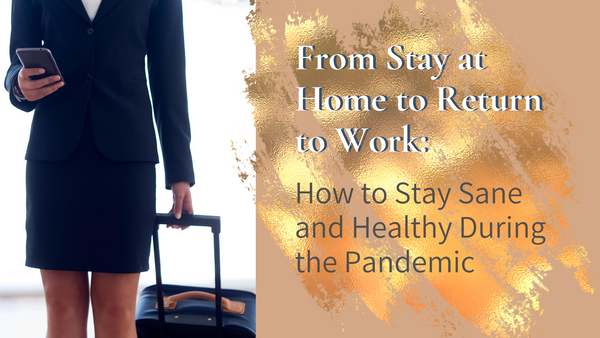 From Stay at Home to Return to Work: How to Stay Sane and Healthy During the Pandemic
