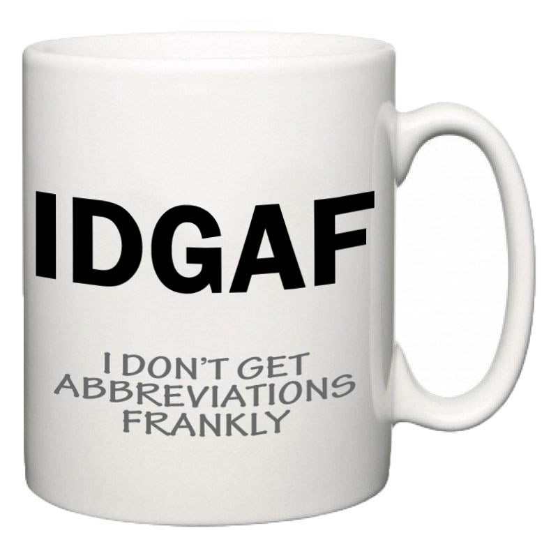 "Novelty Ceramic Mug 10oz - IDGAF / ""I Don't Get Abbreviations Frankly"""