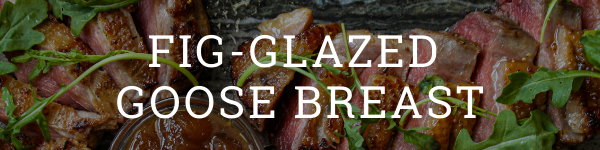 Amaroo Hills Fig-Glazed Goose Breast Recipe