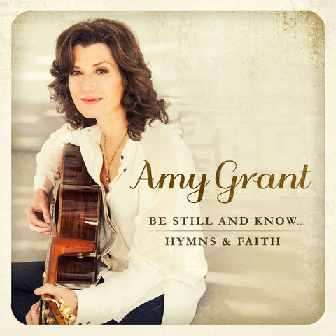 Amy Grant - Be Still & Know... Hymns & Faith Digital