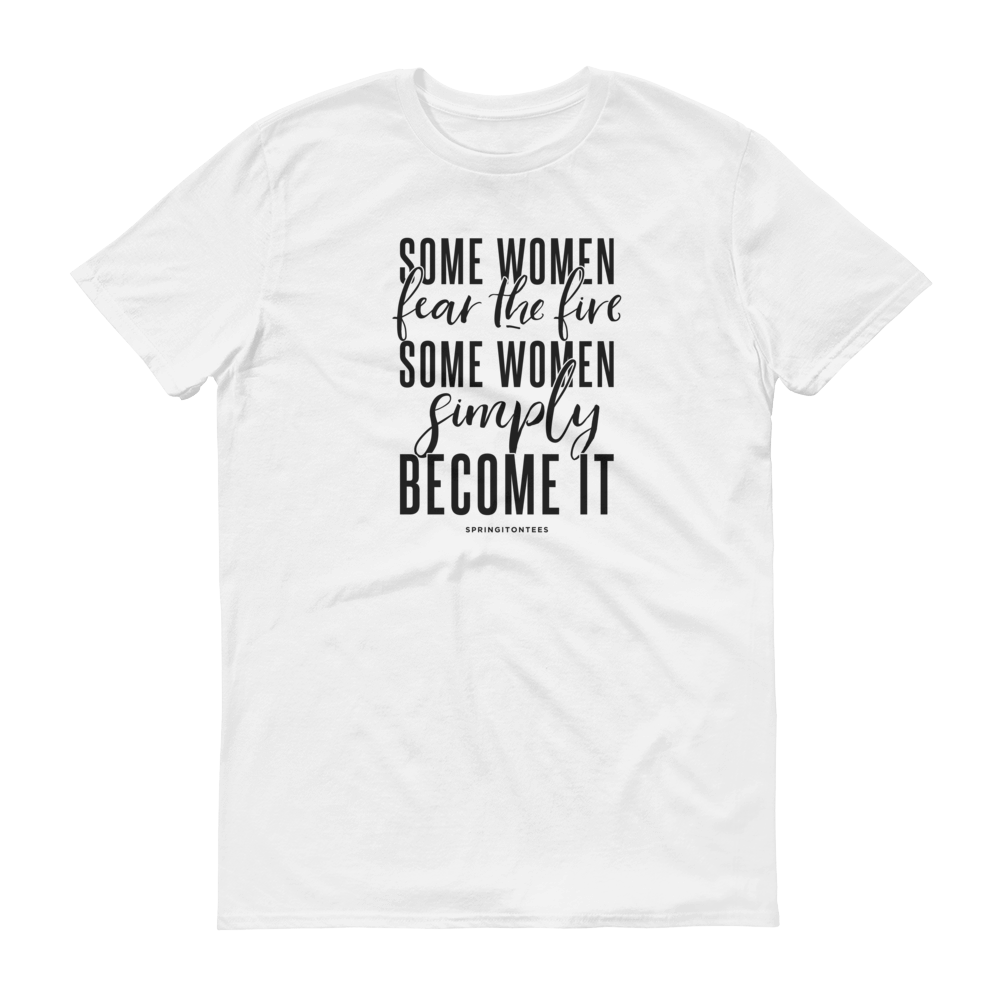 Some Women Fear The Fire Print Graphic Tee