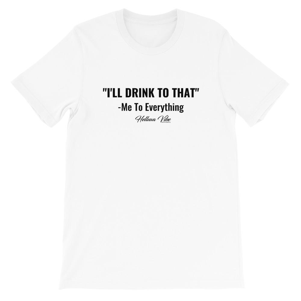 I'll Drink To That Slogan Tee