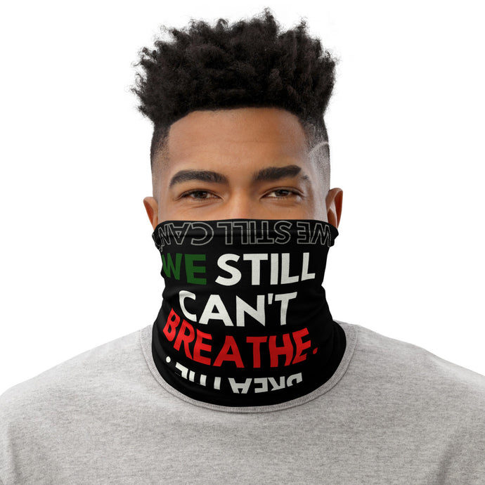 We Still Can't Breathe Neck Gaiter
