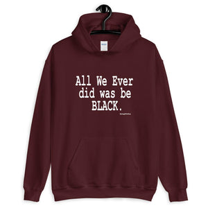 All We Ever Did Was Be Black Hooded Sweatshirt - Helluva Vibe Apparel