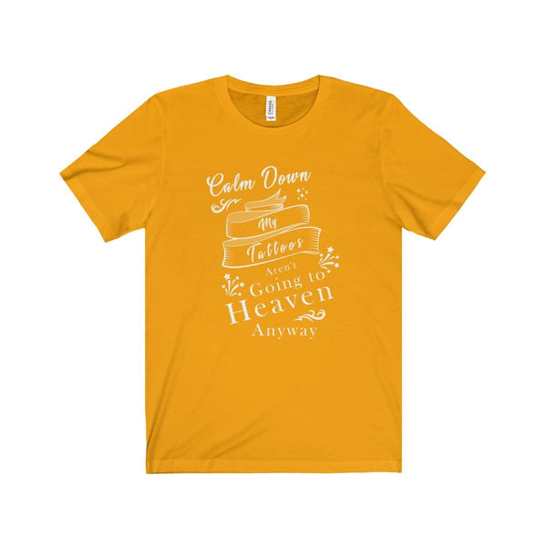 Calm Down, My Tattoos Aren't Going to Heaven Unisex Jersey Short Sleeve Tee - Lose A Pound Daily