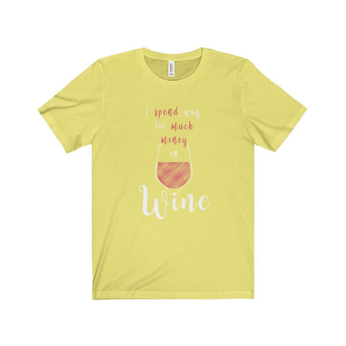 I Spend Way Too Much Money on Wine Unisex Jersey Short Sleeve Tee