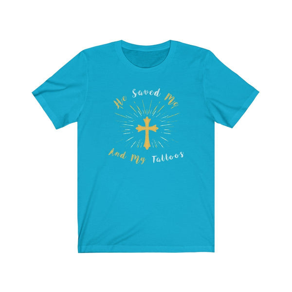 He Saved Me and My Tattoos Unisex Jersey Short Sleeve Tee - Lose A Pound Daily