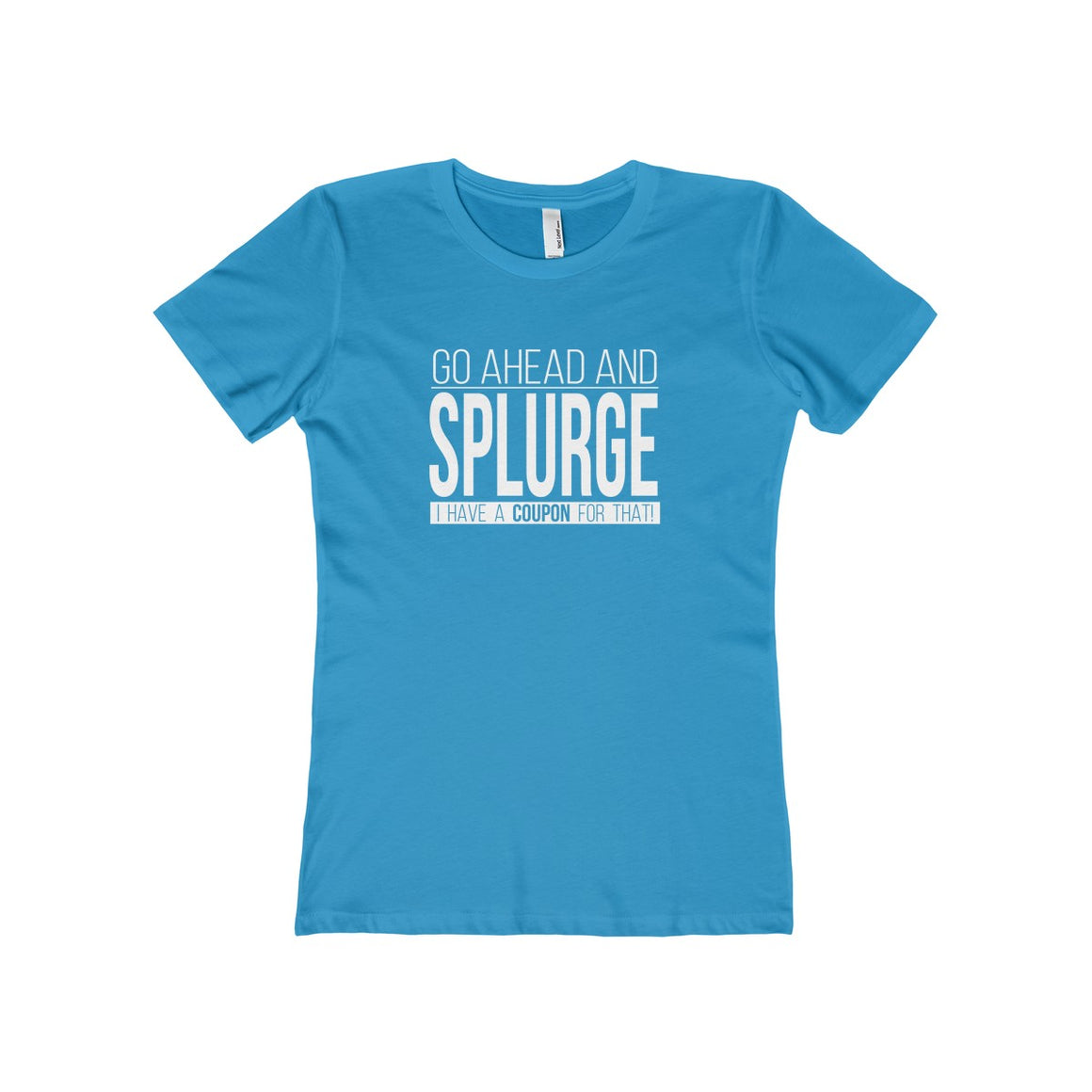 Cool Go Ahead and Splurge Women's Coupon Tee - Lose A Pound Daily