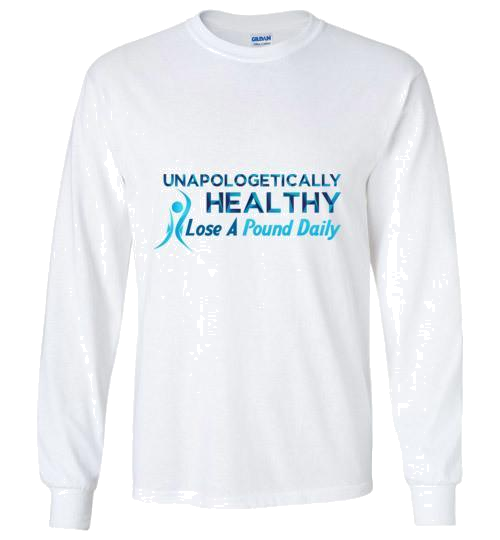 Unapologetically Healthy Long Sleeve Shirt - Lose A Pound Daily
