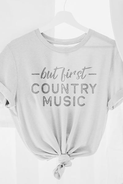 But First, Country Music Tee
