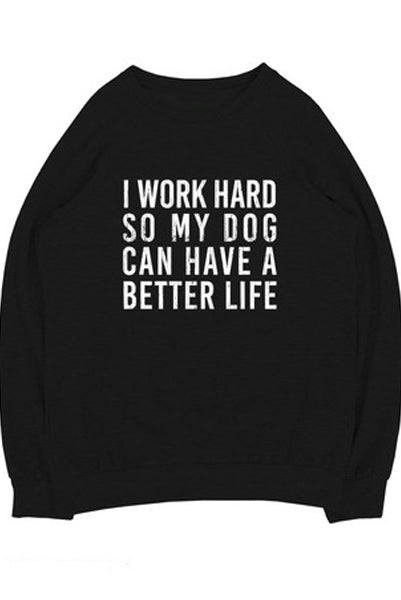 I Work Hard So My Dog Can Live A Better Life Sweater