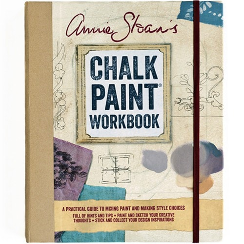 Annie Sloan's Chalk Paint Workbook A Practical Guide to Mixing Paint and Making Style Choices