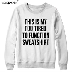 THIS IS MY TOO TIRED TO FUNCTION Long Sleeve Casual Print Women Hoodies Sweatshirts