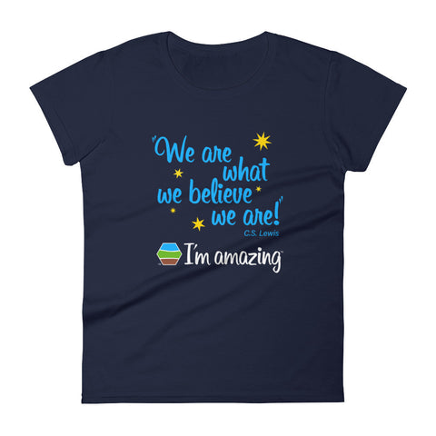 """We are what we believe we are!"" CS Lewis quote and I'm amazing logo on navy blue women's tshirt"