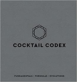 Cocktail Codex: Fundamentals, Formulas, Evolutions